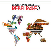 Play & Download Crosstown Rebels Present Rebel Rave 3 by Various Artists | Napster