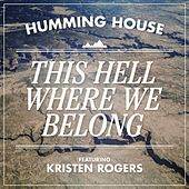 This Hell Where We Belong (feat. Kristen Rogers) by Humming House