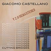 Play & Download Cutting Bridges: Vol. 2.0 (Remastered) by Giacomo Castellano | Napster