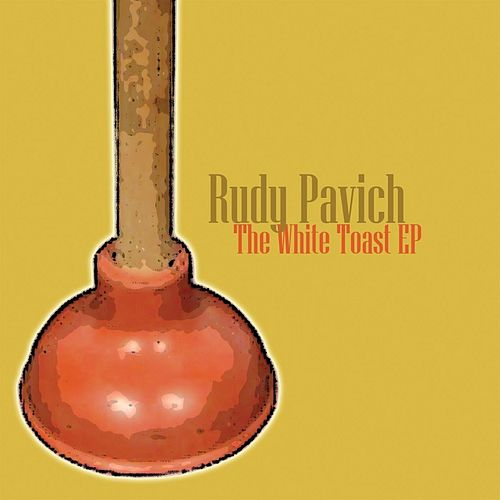 The White Toast - EP by Rudy Pavich