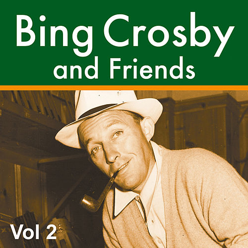 Bing Crosby and Friends Vol 2 by Various Artists