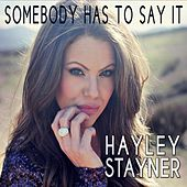 Play & Download Somebody Has to Say It by Hayley Stayner | Napster