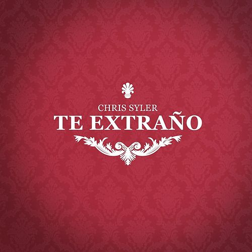 Play & Download Te Extraño by Chris Syler | Napster