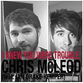 Play & Download I Knew You Were Trouble (feat. Ian Drake Kemper) by Chris McLeod | Napster