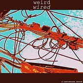 Weird Wired by Various Artists