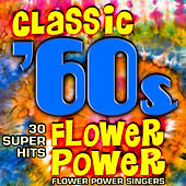 Play & Download Classic 60s Flower Power - 30 Super Hits by Flower Power Singers | Napster