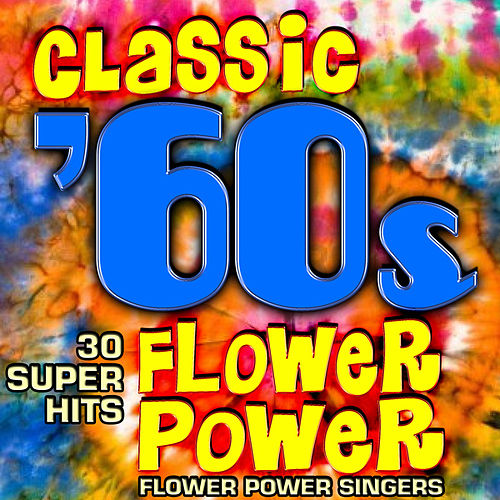 Classic 60s Flower Power - 30 Super Hits by Flower Power Singers