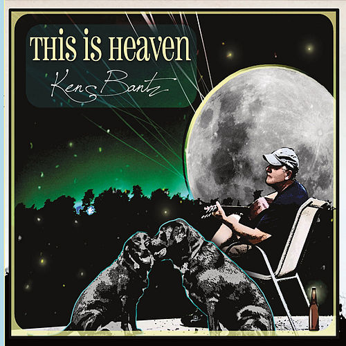 Play & Download This Is Heaven by Ken Bantz | Napster