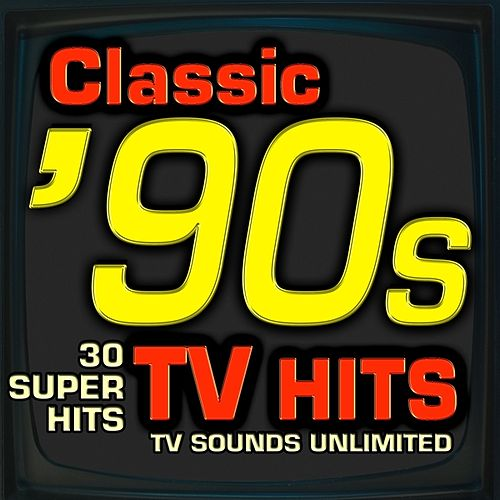 Play & Download Classic 90s TV Hits - 30 Super Hits by TV Sounds Unlimited  | Napster