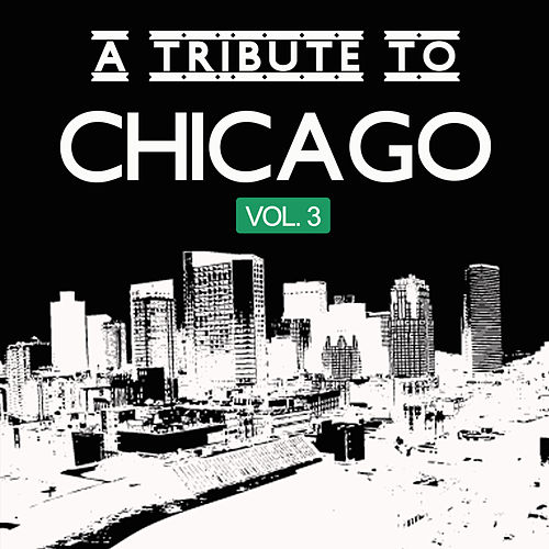 A Tribute to Chicago, Vol. 3 by Various Artists