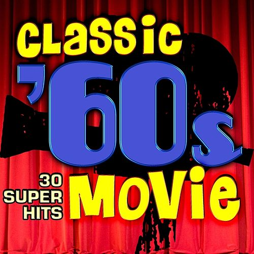 Play & Download Classic 60s Movie - 30 Super Hits by Various Artists | Napster