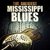Play & Download The Greatest Mississippi Blues by Various Artists | Napster