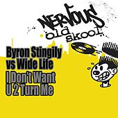 I Don't Want U 2 Turn Me by Byron Stingily Vs. Widelife