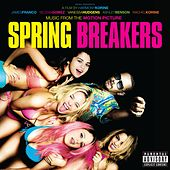Play & Download Music From The Motion Picture Spring Breakers by Various Artists | Napster