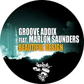 Play & Download Beautiful Design [feat. Marlon Saunders] by Groove Addix | Napster