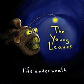 Play & Download Life Underneath by The Young Leaves | Napster
