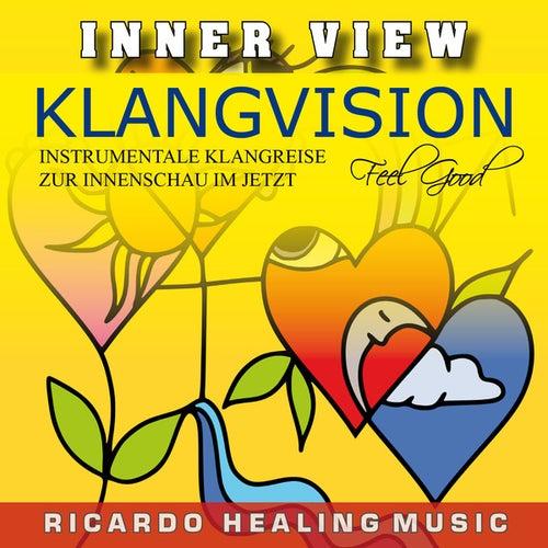 Play & Download Inner View - Klangvision - Insturmentale Klangreise zur Innenschau im Jetzt by Ricardo M. | Napster