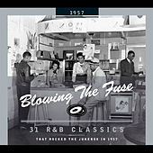 Blowing The Fuse - 31 R&B Classics that rocked the Jukebox in 1957 von Various Artists