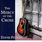 Play & Download The Mercy of the Cross by David Petete | Napster