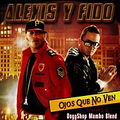 Play & Download Ojos Que No Ven (DoggShop Mambo Blend) by Alexis Y Fido | Napster