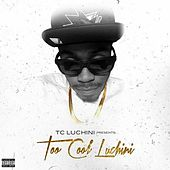 Play & Download Too Cool Luchini by TC Luchini | Napster