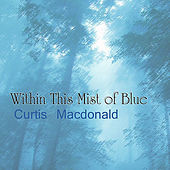 Within This Mist of Blue by Curtis MacDonald