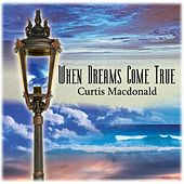 Play & Download When Dreams Come True by Curtis MacDonald | Napster