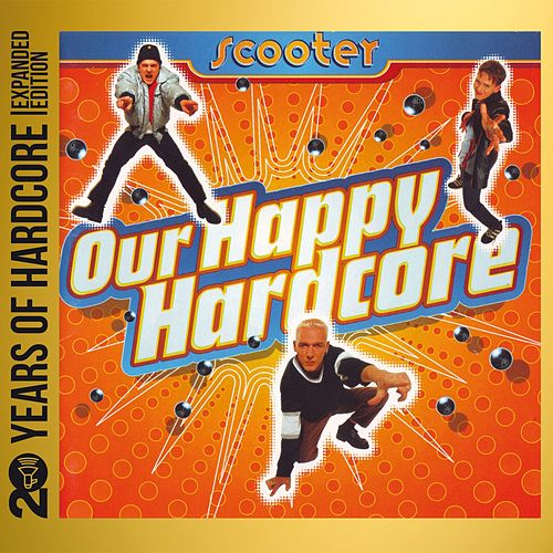Play & Download Our Happy Hardcore (20 Years of Hardcore Expanded Edition) by Scooter | Napster