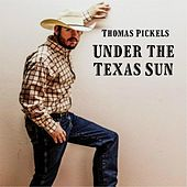 Play & Download Under the Texas Sun by Thomas Pickels | Napster