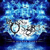 Play & Download A Higher Place by Born Of Osiris | Napster