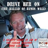 Play & Download Drive Her On (The Ballad of Eamon Wall) by Sean Kelly | Napster
