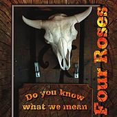 Play & Download Do You Know What We Mean by Four Roses | Napster
