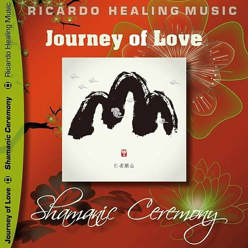 Journey of Love - Shamanic Ceremony by Ricardo M.