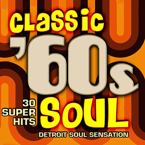 Play & Download Classic 60s Soul - 30 Super Hits by Detroit Soul Sensation | Napster