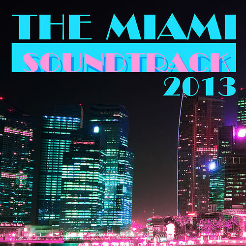 The Miami Soundtrack 2013 by Various Artists