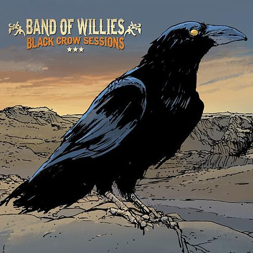 Play & Download Black Crow Sessions by The Band of Willies | Napster