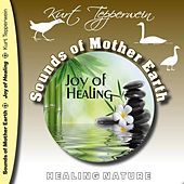 Play & Download Sounds of Mother Earth - Joy of Healing, Healing Nature by Kurt Tepperwein | Napster