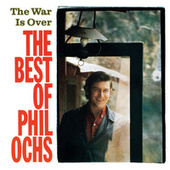 Play & Download The War Is Over: The Best Of Phil Ochs by Phil Ochs | Napster