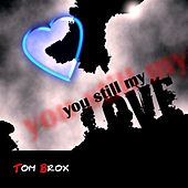 You Still My Love von Tom Brox