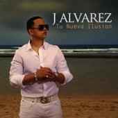 Play & Download Tu Nueva Ilusion - Single by J. Alvarez | Napster