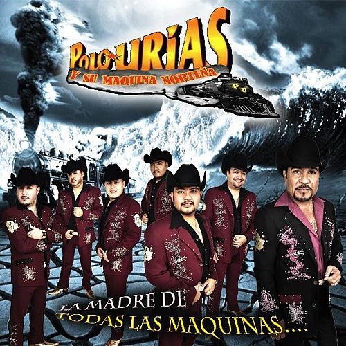 Play & Download La Madre De Todas Las Maquinas by Polo Urias Y Su Maquina Norteña | Napster