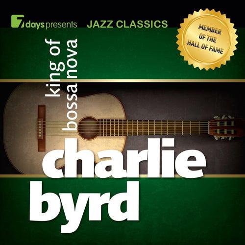 Play & Download 7days presents Jazz Classics: Charlie Byrd - King of Bossa Nova by Charlie Byrd | Napster