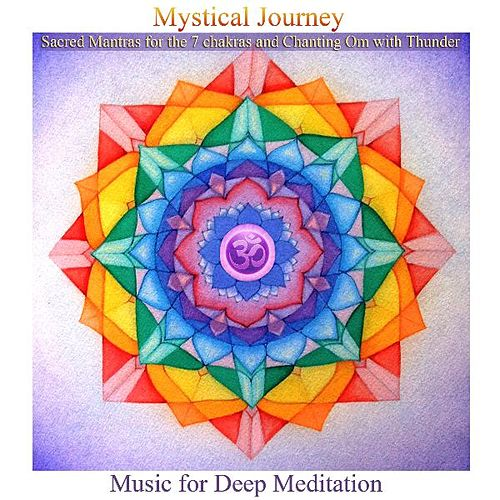 Play & Download Mystical Journey: Sacred Mantras for the 7 Chakras & Chanting Om with Thunder (Bonus Track Version) by Music For Meditation | Napster