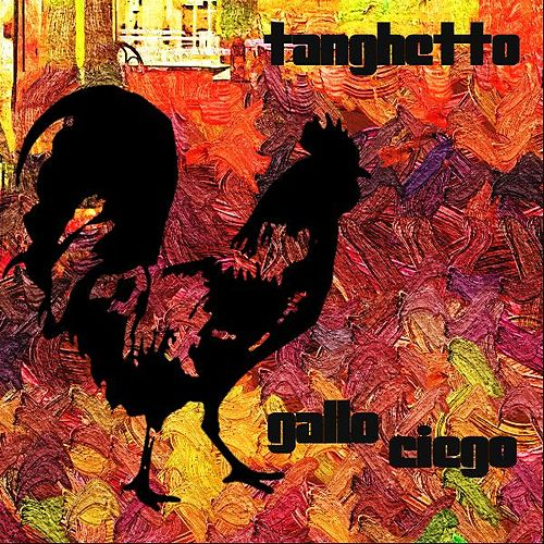 Play & Download Gallo Ciego by Tanghetto | Napster