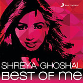 Shreya Ghoshal: Best of Me by Various Artists