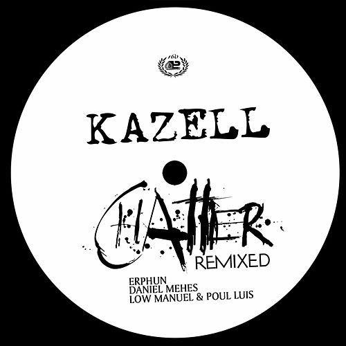 Play & Download Chatter Remixed by Kazell | Napster