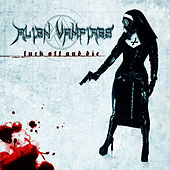 Play & Download Fuck Off And Die by Alien Vampires | Napster