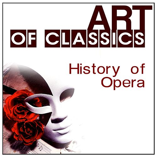 Art of Classics: History of Opera by Various Artists