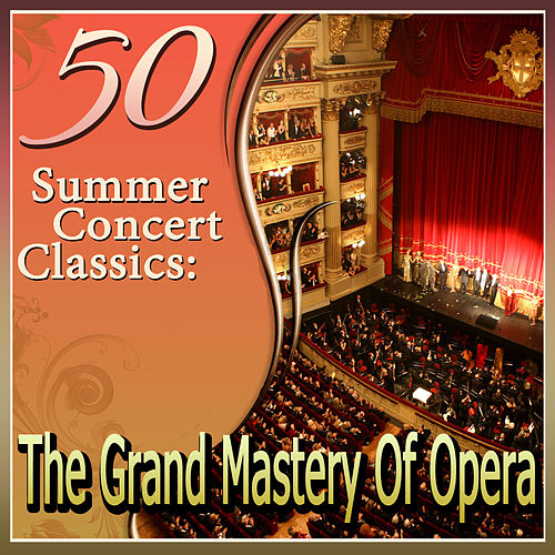 Play & Download 50 Summer Concert Classics: The Grand Mastery Of Opera by Various Artists | Napster