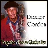 Tengerine - Dexter Gordon Live by Dexter Gordon